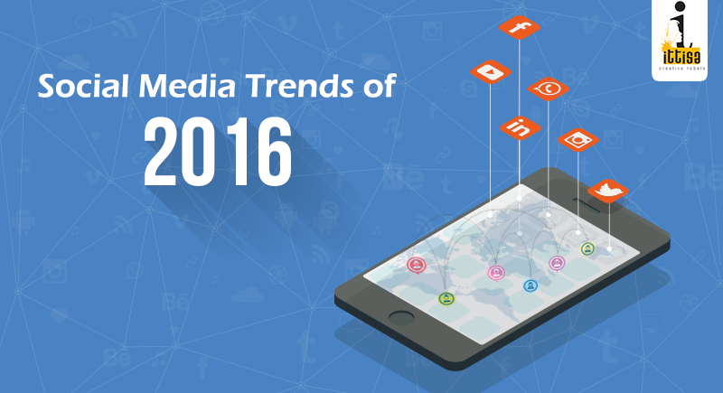 Social Media Trends of 2016 - Ittisa Blogs