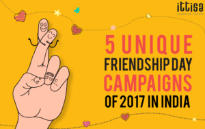 5 Unique Friendship Day Campaigns of 2017 in India