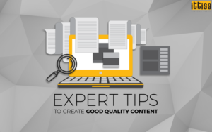 expert tips to create good quality content ittisa