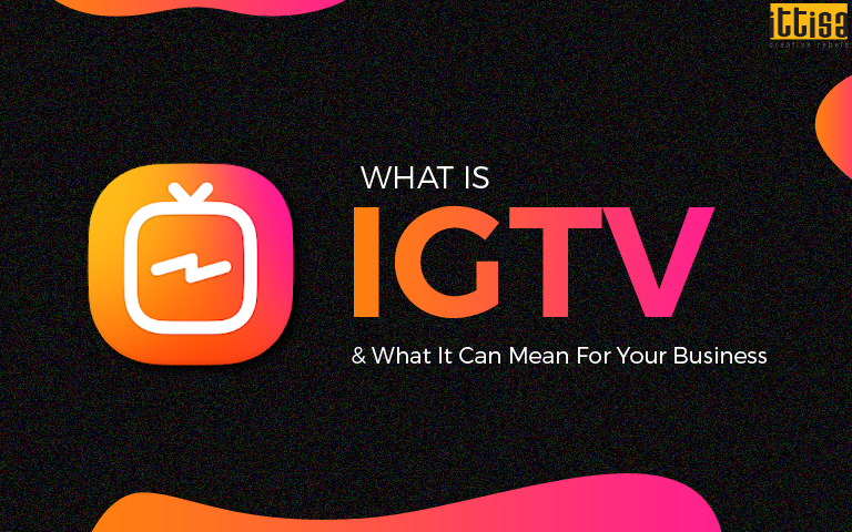What is IGTV What It Can Mean For Your Business